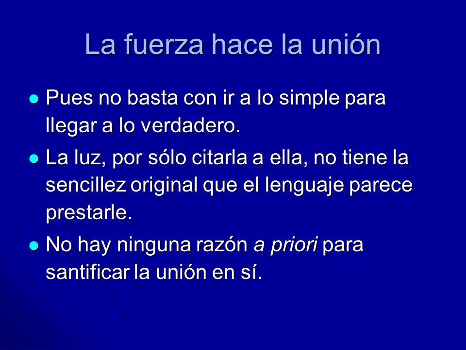 La fuerza hace la uniónPues no basta con ir a lo simple para llegar a lo verdadero.