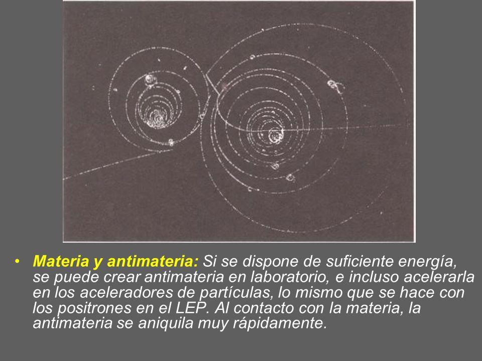 Materia y antimateria: Si se dispone de suficiente energía, se puede crear antimateria en laboratorio, e incluso acelerarla en los aceleradores de partículas, lo mismo que se hace con los positrones en el LEP.
