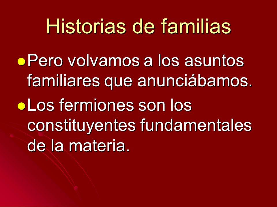 Historias de familias Pero volvamos a los asuntos familiares que anunciábamos.