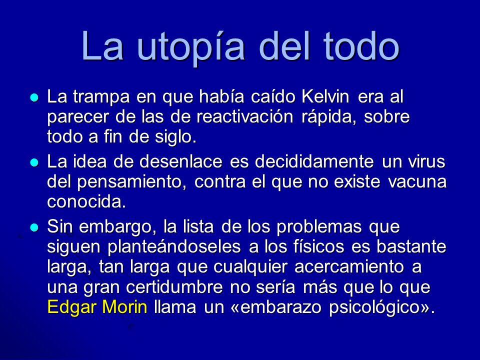 La utopía del todoLa trampa en que había caído Kelvin era al parecer de las de reactivación rápida, sobre todo a fin de siglo.