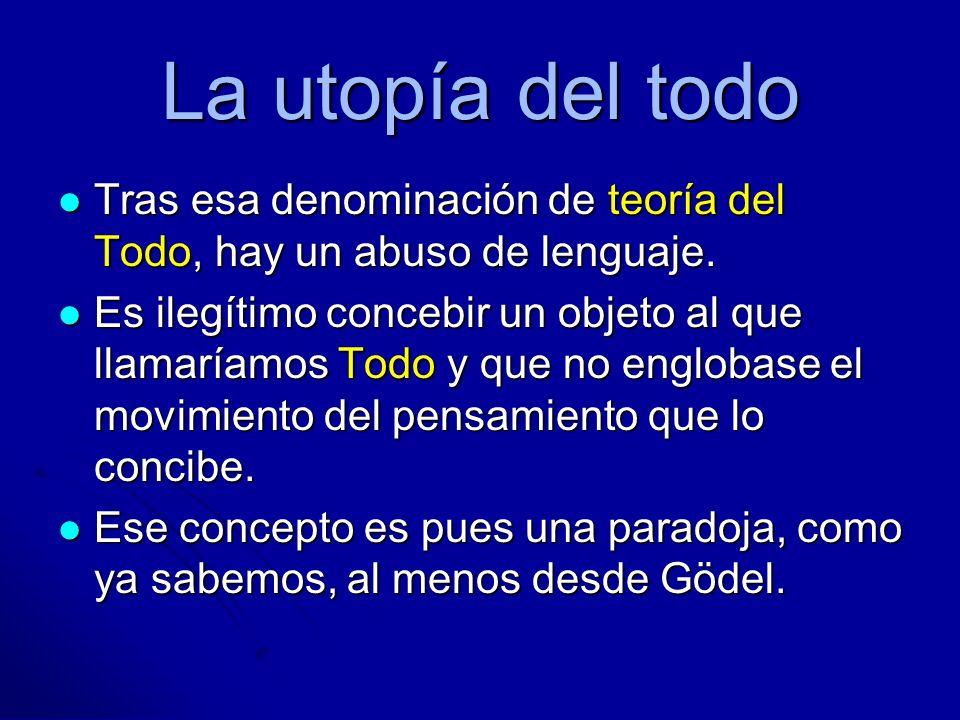 La utopía del todoTras esa denominación de teoría del Todo, hay un abuso de lenguaje.