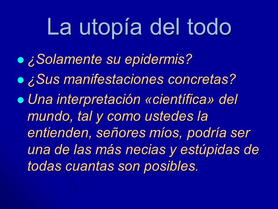 La utopía del todo ¿Solamente su epidermis