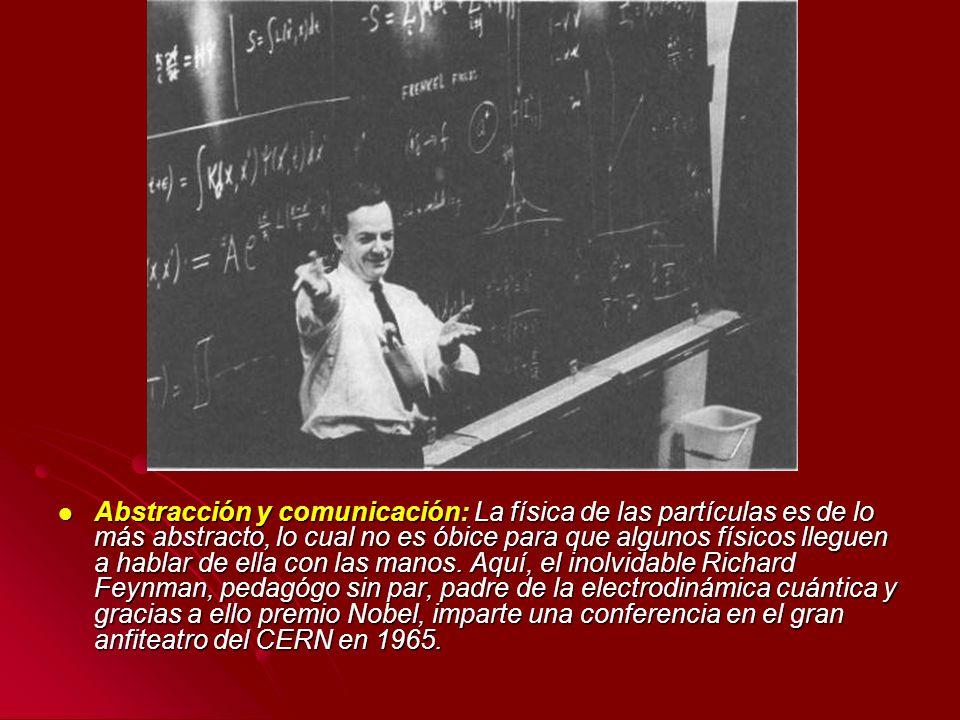 Abstracción y comunicación: La física de las partículas es de lo más abstracto, lo cual no es óbice para que algunos físicos lleguen a hablar de ella con las manos.