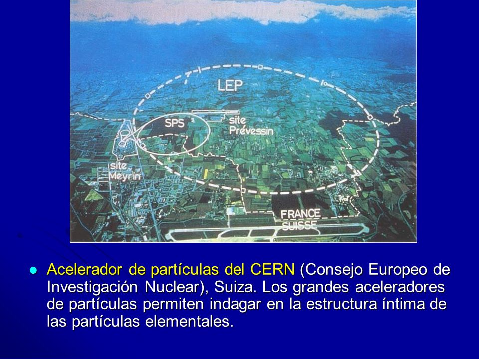 Acelerador de partículas del CERN (Consejo Europeo de Investigación Nuclear), Suiza.