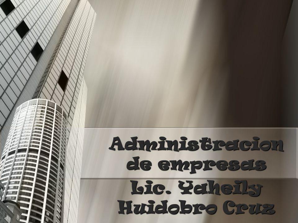 Administracion de empresas Lic. Yaheily Huidobro Cruz