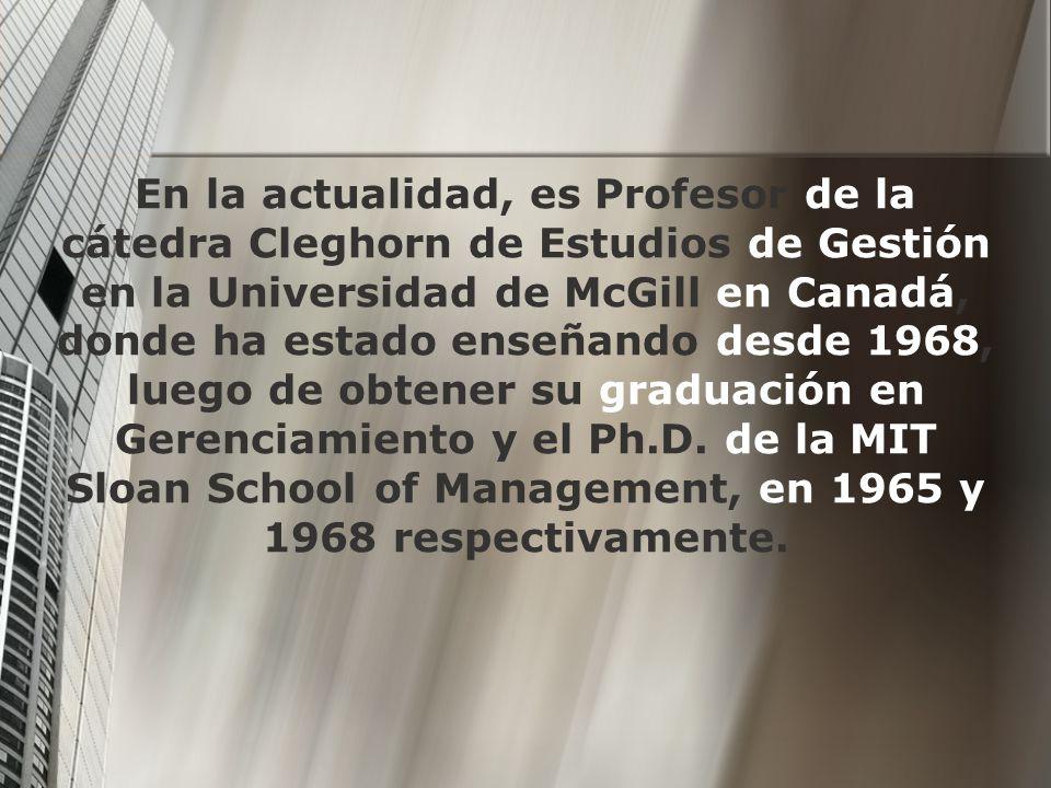 En la actualidad, es Profesor de la cátedra Cleghorn de Estudios de Gestión en la Universidad de McGill en Canadá, donde ha estado enseñando desde 1968, luego de obtener su graduación en Gerenciamiento y el Ph.D.