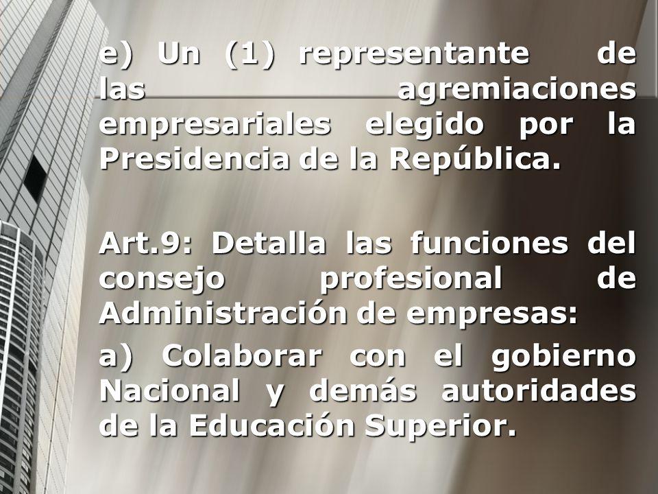 e) Un (1) representante de las agremiaciones empresariales elegido por la Presidencia de la República.