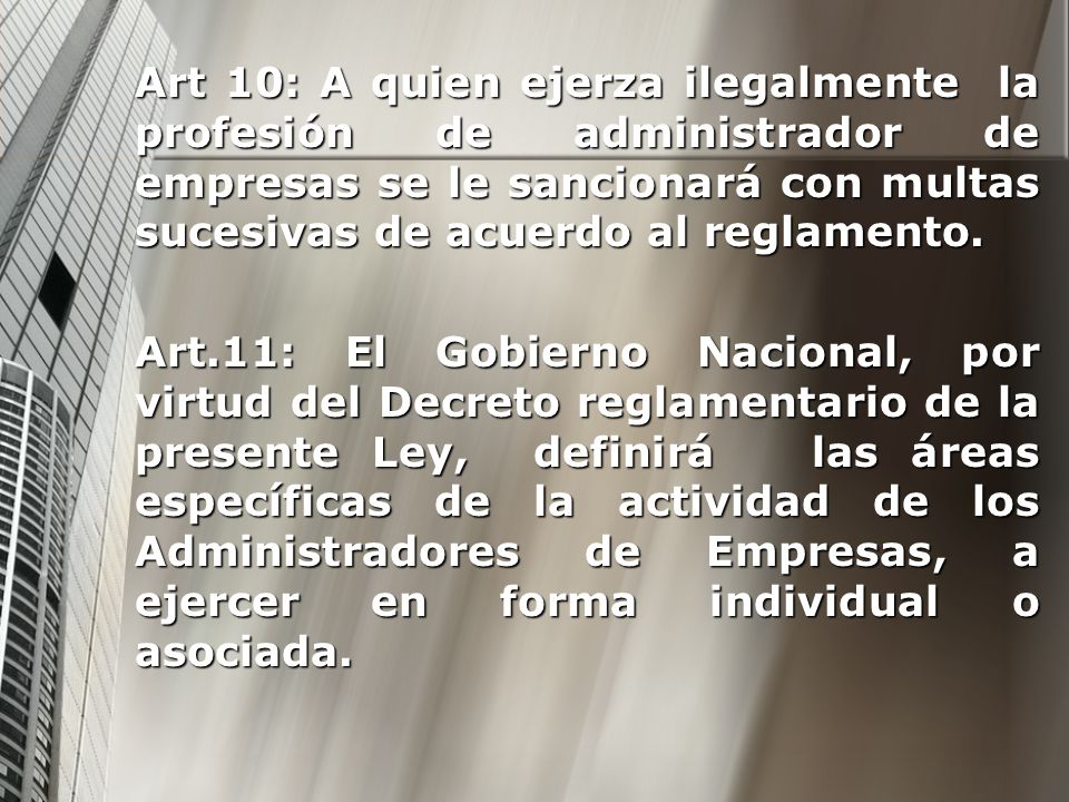 Art 10: A quien ejerza ilegalmente la profesión de administrador de empresas se le sancionará con multas sucesivas de acuerdo al reglamento.