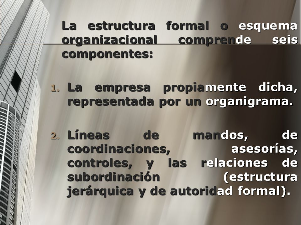 La estructura formal o esquema organizacional comprende seis componentes: