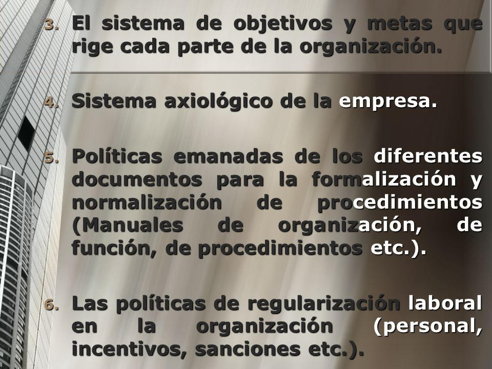 El sistema de objetivos y metas que rige cada parte de la organización.