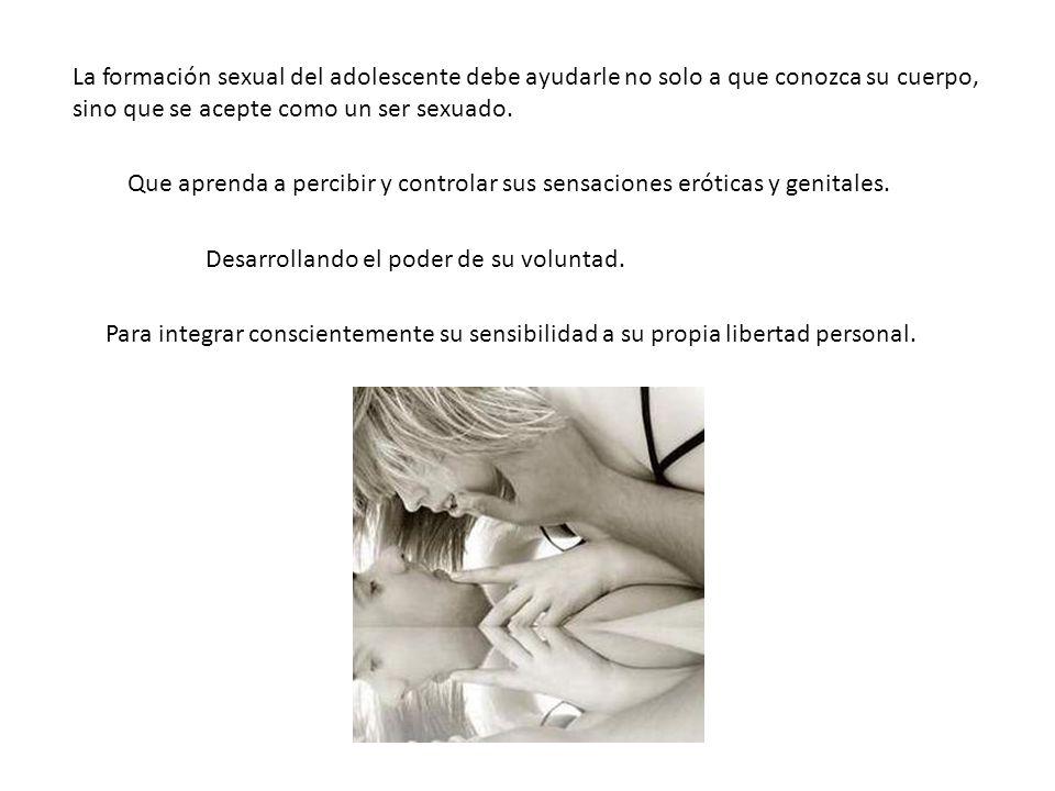 La formación sexual del adolescente debe ayudarle no solo a que conozca su cuerpo, sino que se acepte como un ser sexuado.