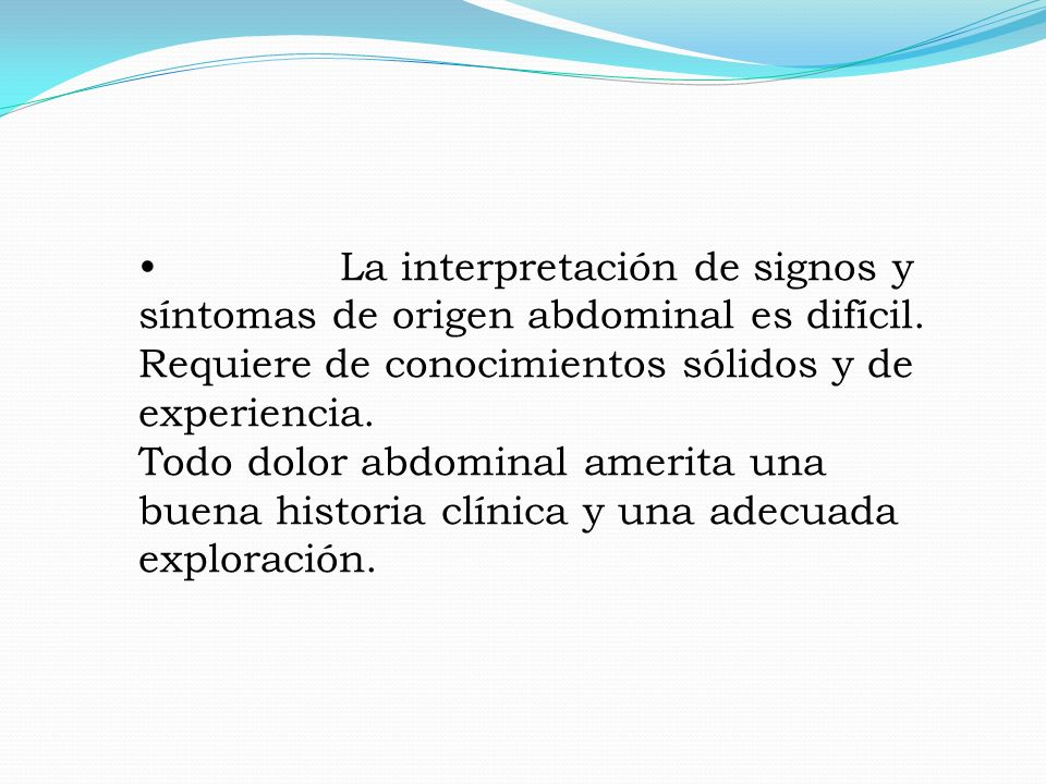 La interpretación de signos y síntomas de origen abdominal es difícil