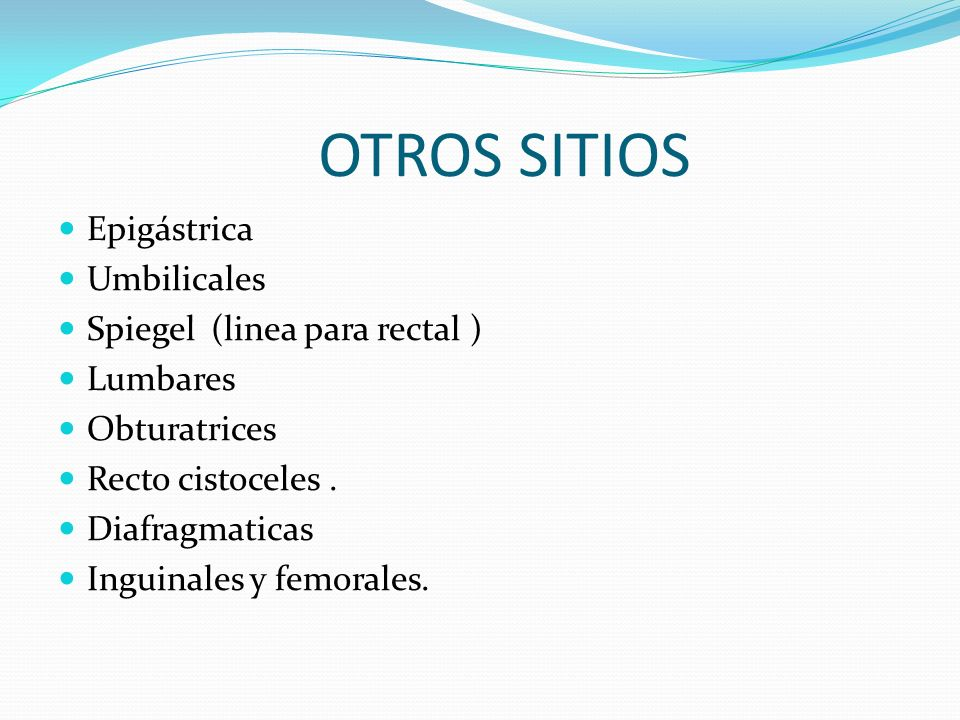 OTROS SITIOS Epigástrica Umbilicales Spiegel (linea para rectal )
