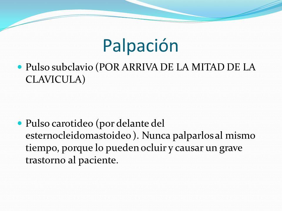 Palpación Pulso subclavio (POR ARRIVA DE LA MITAD DE LA CLAVICULA)