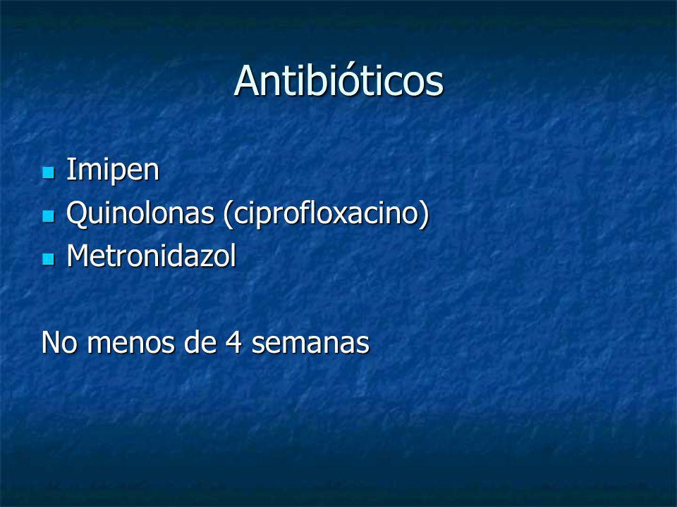 Antibióticos Imipen Quinolonas (ciprofloxacino) Metronidazol