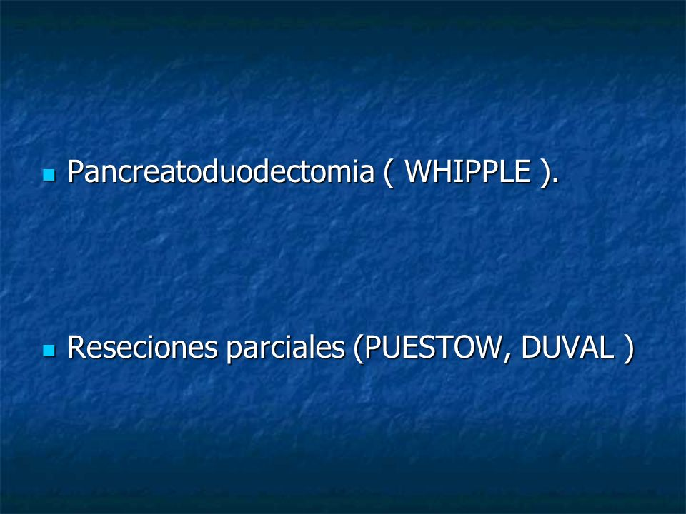 Pancreatoduodectomia ( WHIPPLE ).
