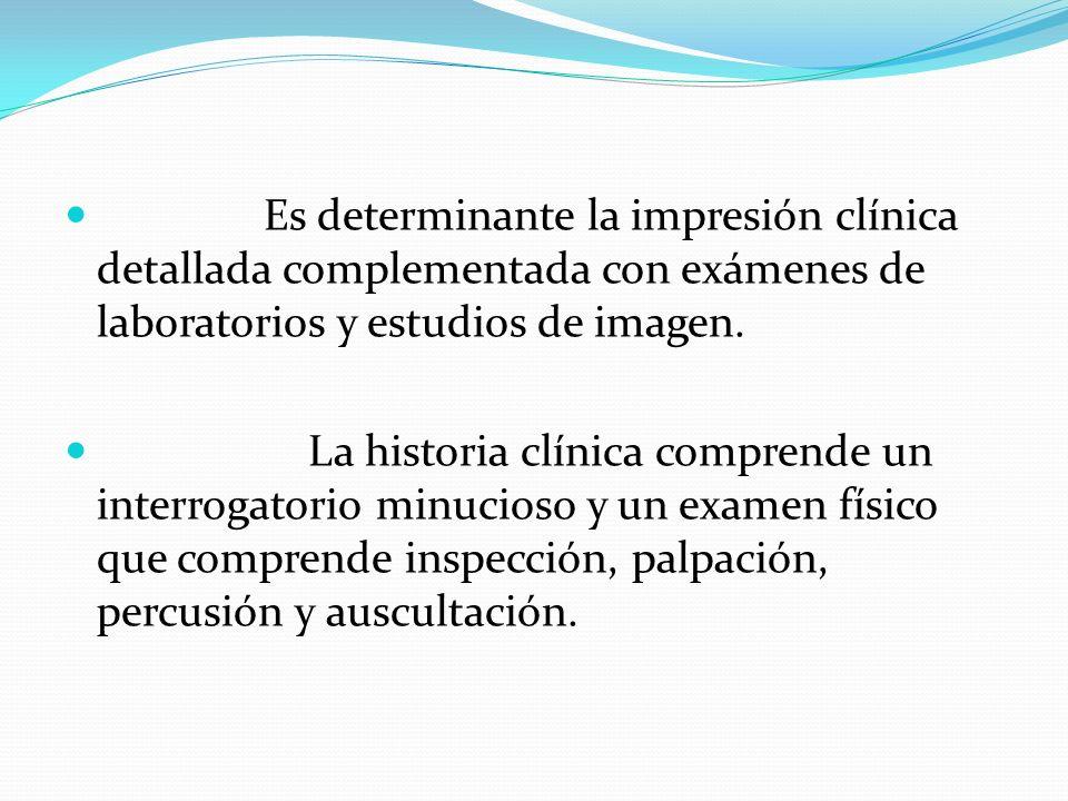Es determinante la impresión clínica detallada complementada con exámenes de laboratorios y estudios de imagen.
