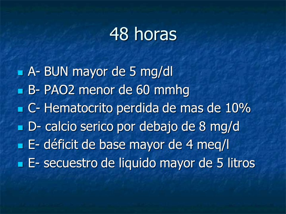 48 horas A- BUN mayor de 5 mg/dl B- PAO2 menor de 60 mmhg