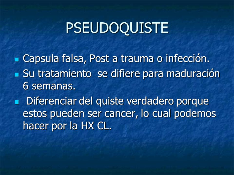 PSEUDOQUISTE Capsula falsa, Post a trauma o infección.