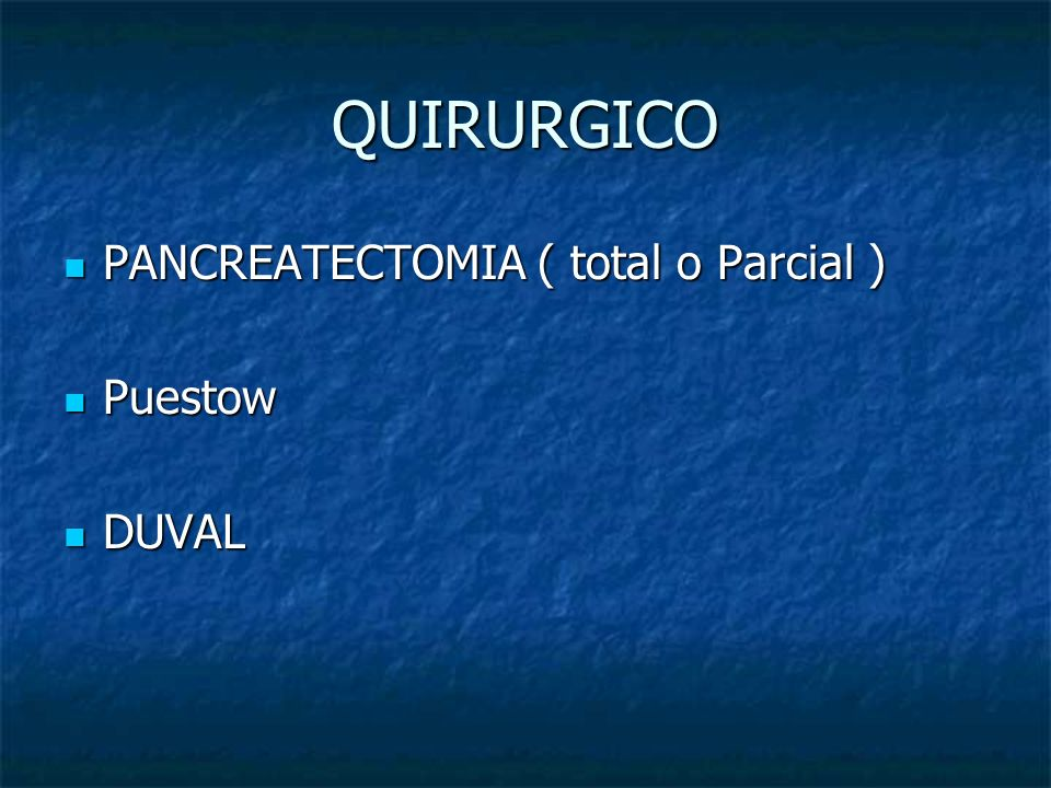 QUIRURGICO PANCREATECTOMIA ( total o Parcial ) Puestow DUVAL