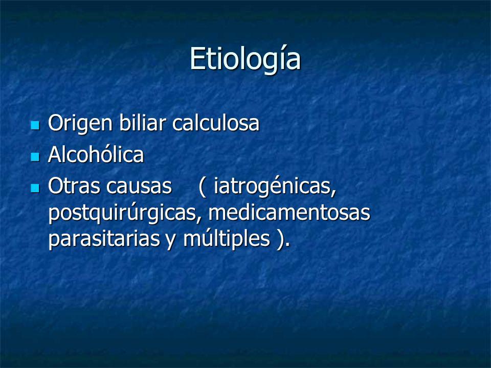Etiología Origen biliar calculosa Alcohólica