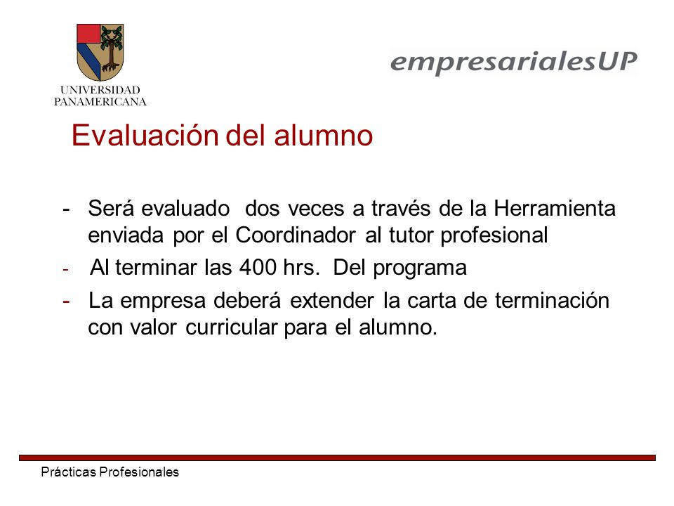Evaluación del alumno Será evaluado dos veces a través de la Herramienta enviada por el Coordinador al tutor profesional.