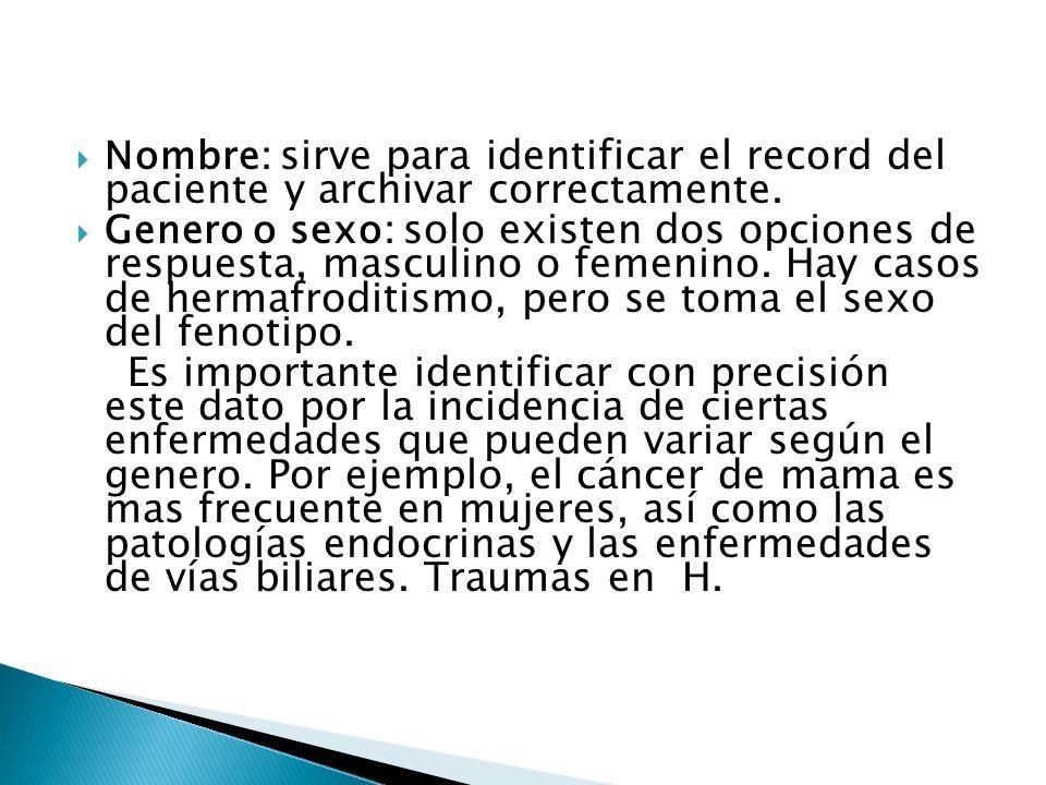 Nombre: sirve para identificar el record del paciente y archivar correctamente.