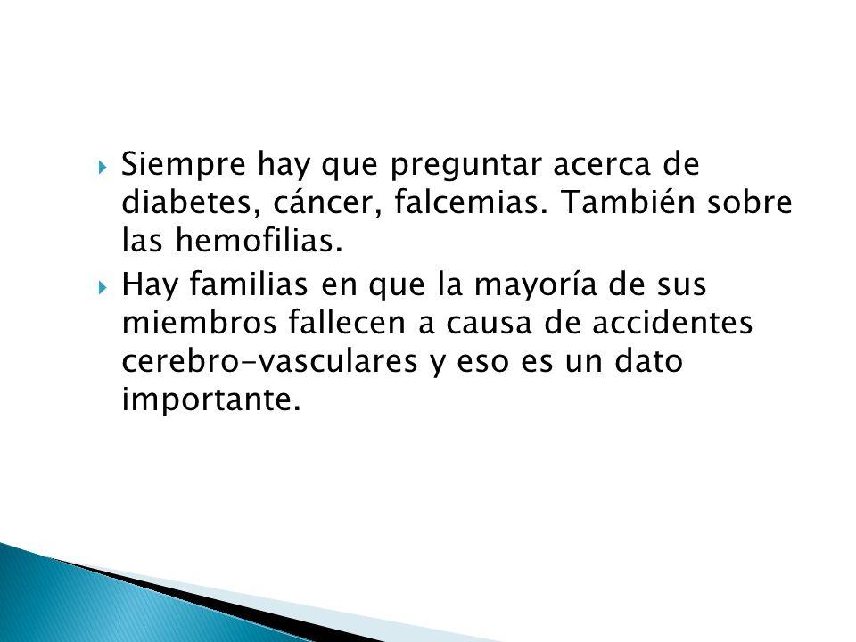 Siempre hay que preguntar acerca de diabetes, cáncer, falcemias