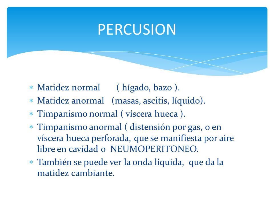 PERCUSION Matidez normal ( hígado, bazo ).