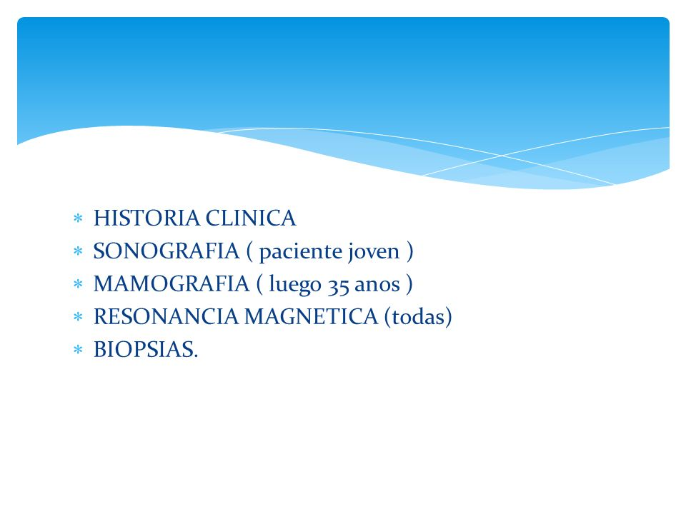 HISTORIA CLINICA SONOGRAFIA ( paciente joven ) MAMOGRAFIA ( luego 35 anos ) RESONANCIA MAGNETICA (todas)