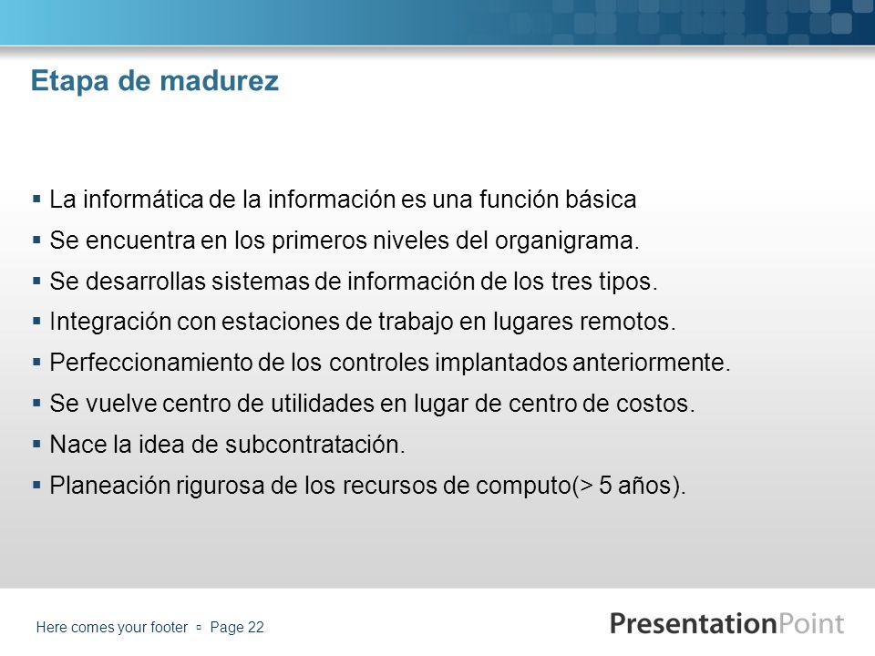 Etapa de madurez La informática de la información es una función básica. Se encuentra en los primeros niveles del organigrama.