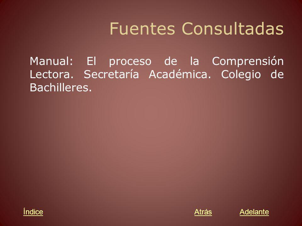 Fuentes Consultadas Manual: El proceso de la Comprensión Lectora. Secretaría Académica. Colegio de Bachilleres.