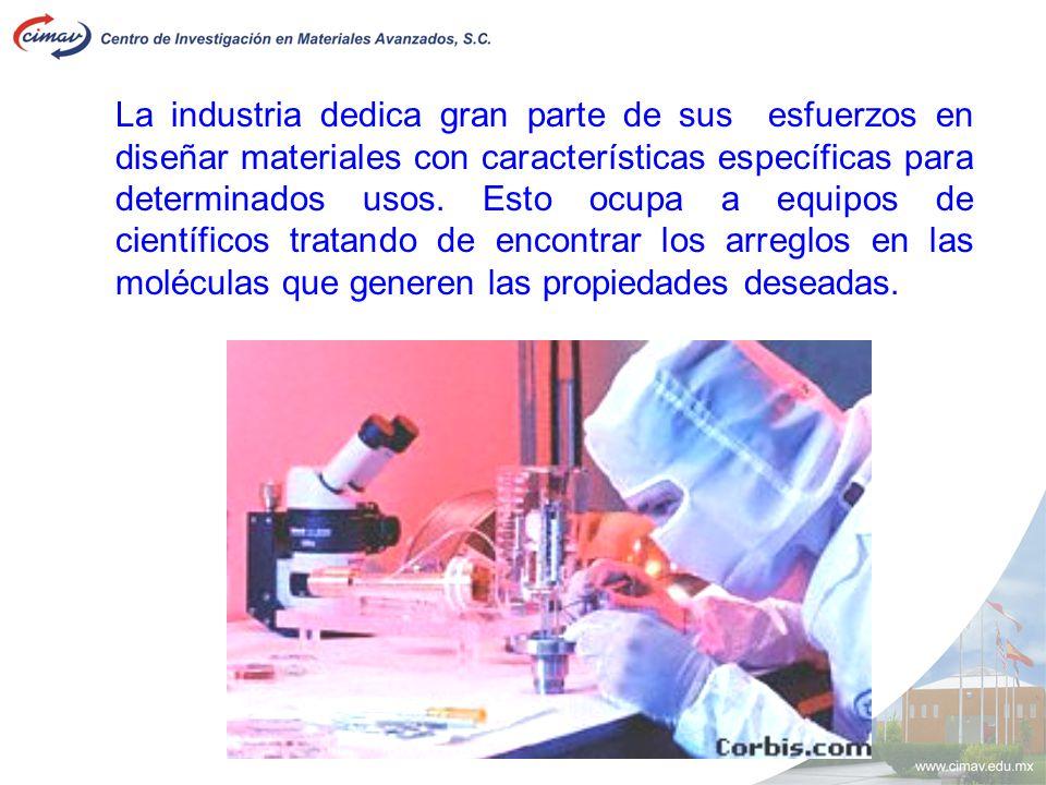 La industria dedica gran parte de sus esfuerzos en diseñar materiales con características específicas para determinados usos.