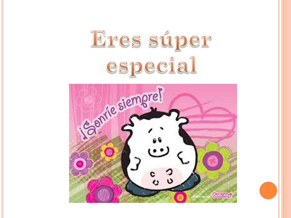 Eres súper especial