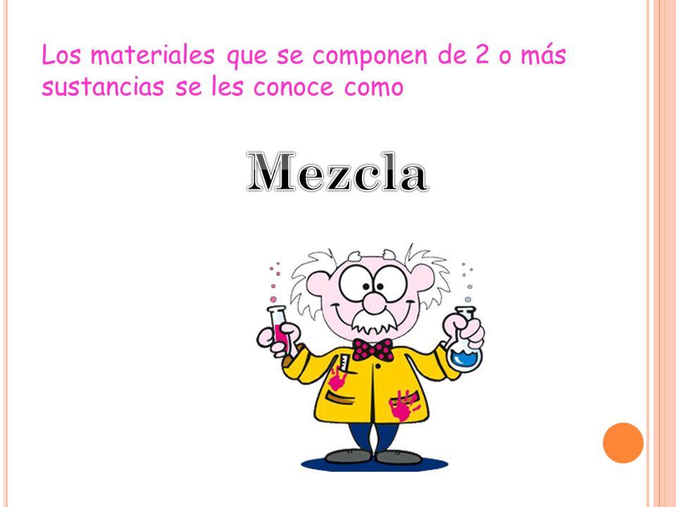 Los materiales que se componen de 2 o más sustancias se les conoce como