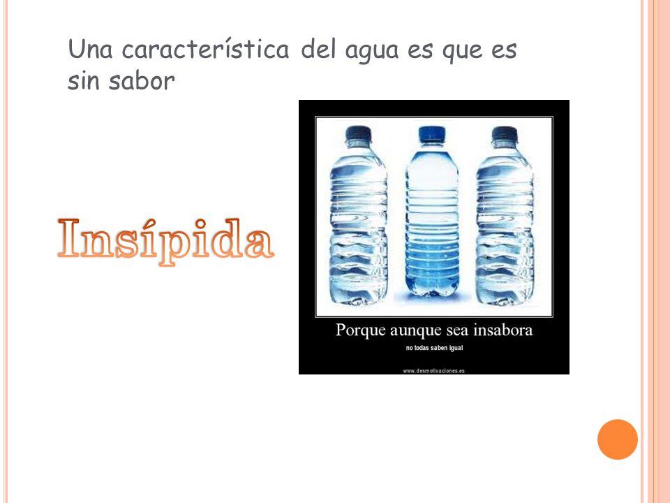 Una característica del agua es que es sin sabor