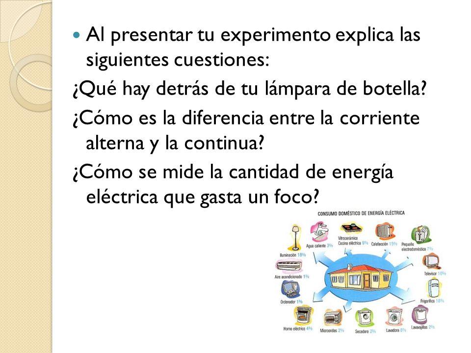 Al presentar tu experimento explica las siguientes cuestiones: