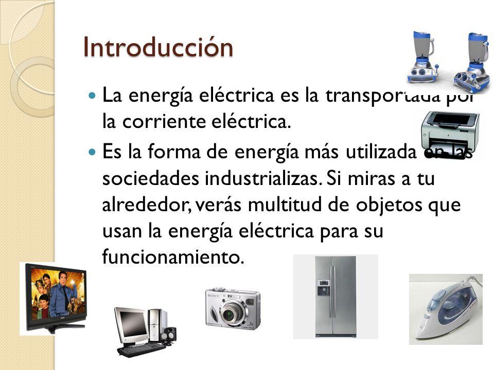 Introducción La energía eléctrica es la transportada por la corriente eléctrica.