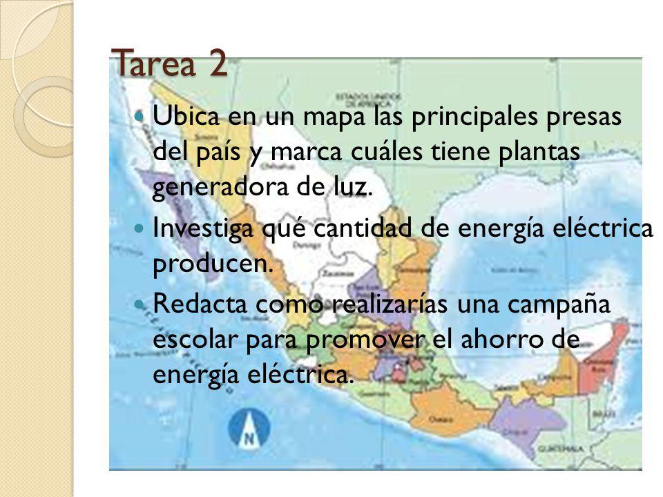Tarea 2 Ubica en un mapa las principales presas del país y marca cuáles tiene plantas generadora de luz.