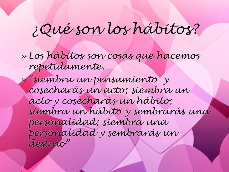 ¿Qué son los hábitos Los hábitos son cosas que hacemos repetidamente.