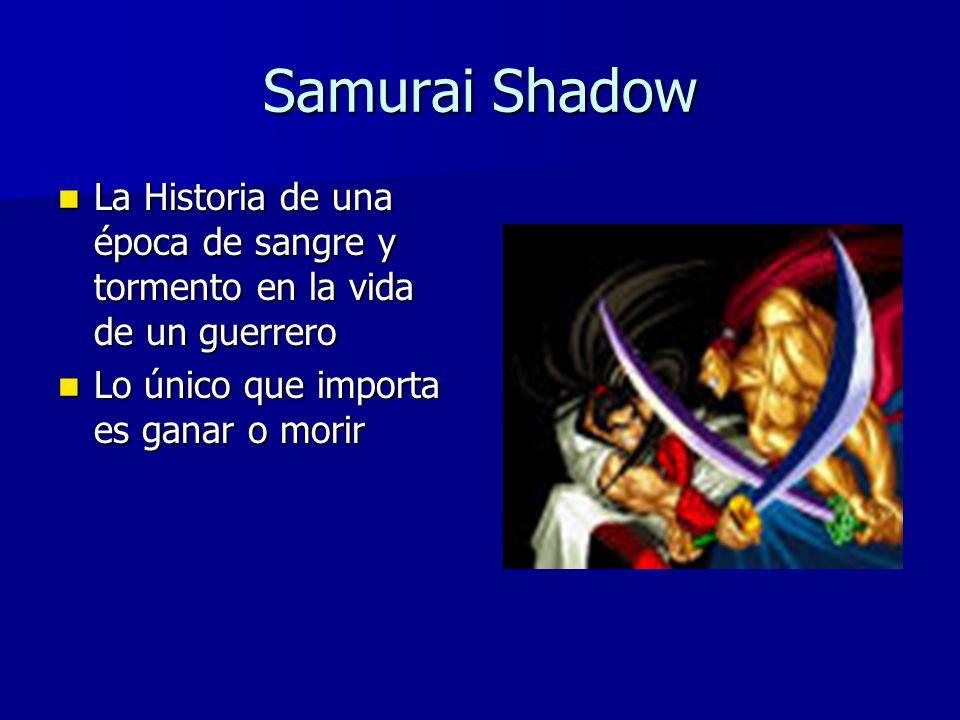 Samurai Shadow La Historia de una época de sangre y tormento en la vida de un guerrero.