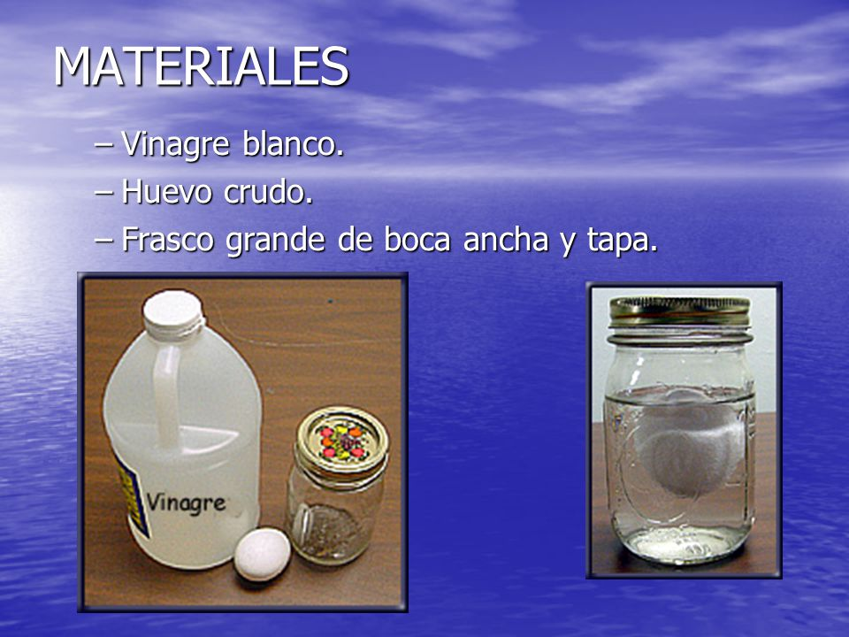 MATERIALES Vinagre blanco. Huevo crudo.