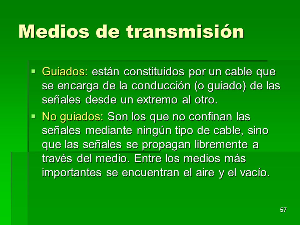 Medios de transmisión Guiados: están constituidos por un cable que se encarga de la conducción (o guiado) de las señales desde un extremo al otro.