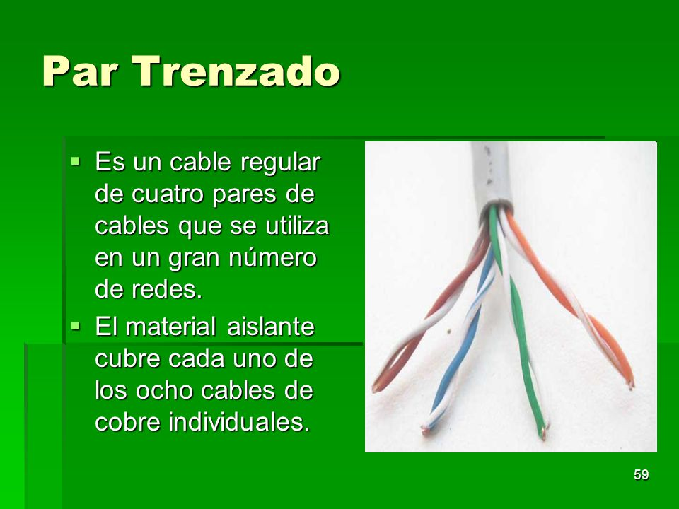Par Trenzado Es un cable regular de cuatro pares de cables que se utiliza en un gran número de redes.