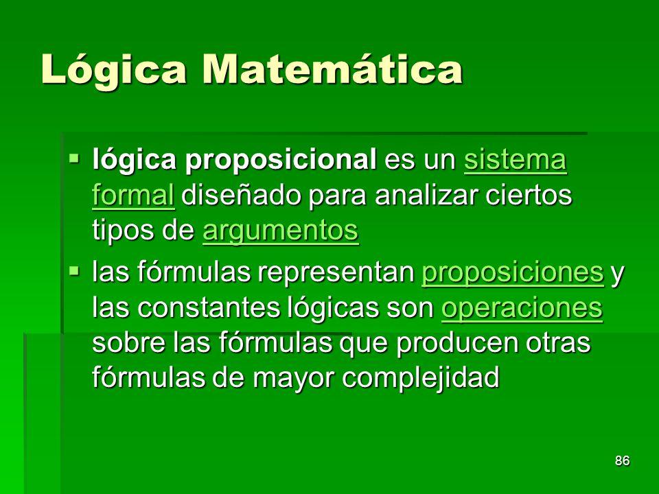 Lógica Matemática lógica proposicional es un sistema formal diseñado para analizar ciertos tipos de argumentos.
