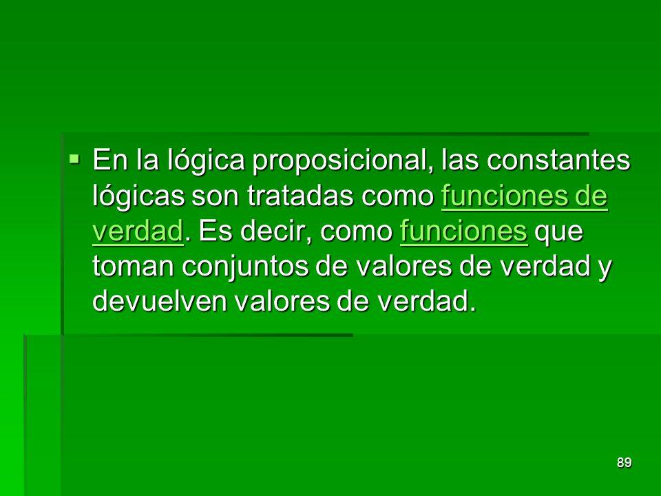 En la lógica proposicional, las constantes lógicas son tratadas como funciones de verdad.
