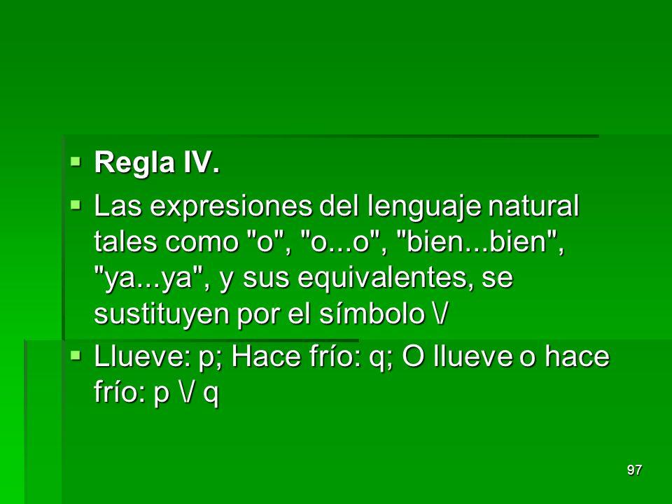 Regla IV. Las expresiones del lenguaje natural tales como o , o...o , bien...bien , ya...ya , y sus equivalentes, se sustituyen por el símbolo \/