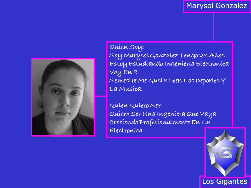 Marysol Gonzalez Quien Soy: Soy Marysol Gonzalez Tengo 23 Años Estoy Estudiando Ingenieria Electronica Voy En 8.