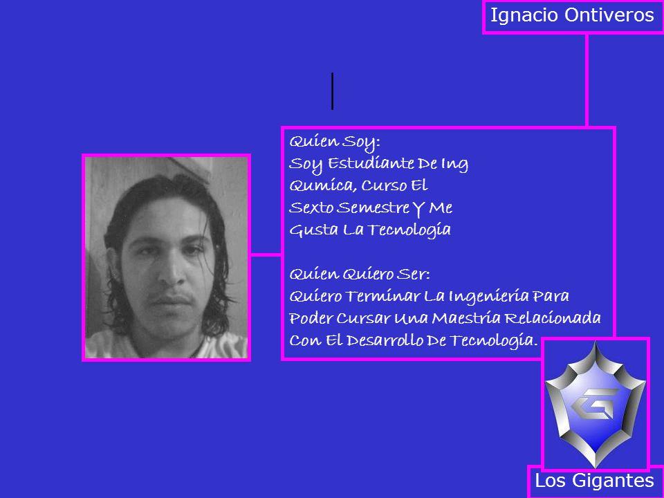 | Ignacio Ontiveros Quien Soy: Soy Estudiante De Ing Qumica, Curso El