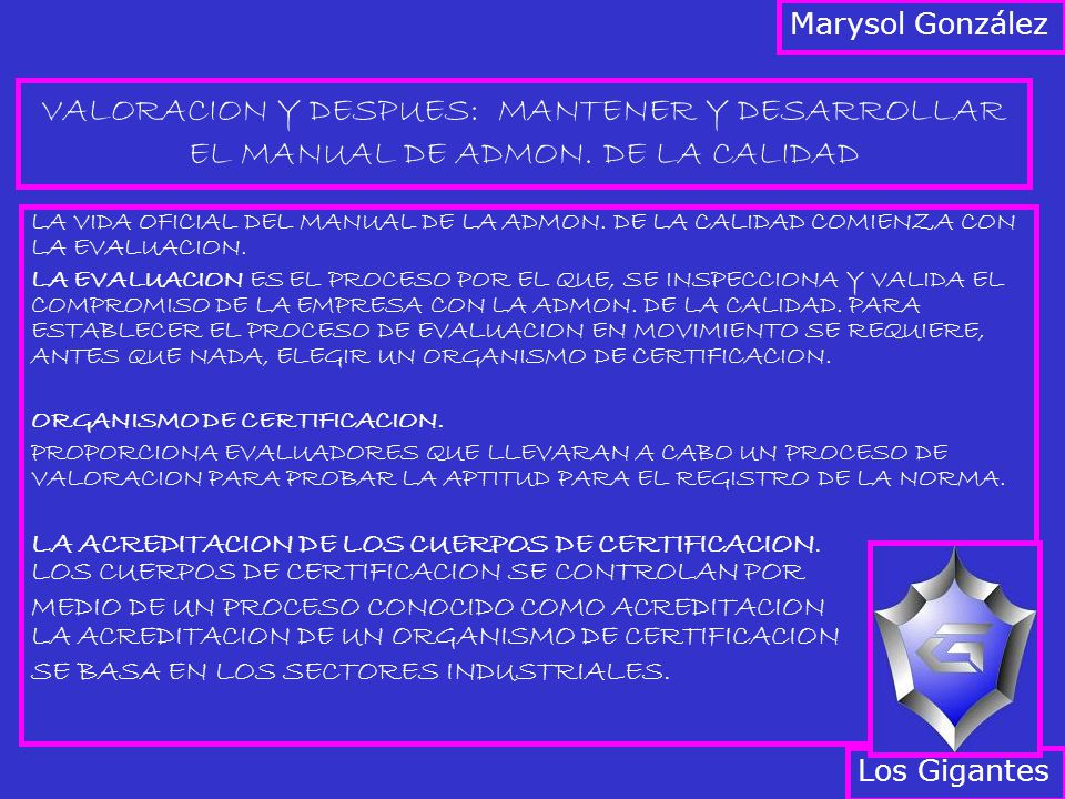 Marysol González VALORACION Y DESPUES: MANTENER Y DESARROLLAR EL MANUAL DE ADMON. DE LA CALIDAD.